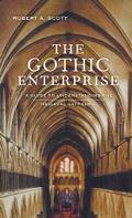 Gothic Enterprise A Guide to Understanding the Medieval Cathedral
