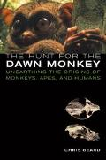 Hunt for the Dawn Monkey Unearthing the Origins of Monkeys, Apes, and Humans