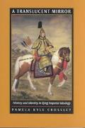 Translucent Mirror History and Identity in Qing Imperial Ideology