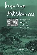 Imposing Wilderness Struggles over Livelihood and Nature Preservation in Africa