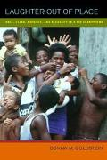 Laughter Out of Place Race, Class, Violence, and Sexuality in a Rio Shantytown
