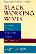 Black Working Wives Pioneers of the American Family Revolution