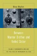 Between Warrior Brother and Veiled Sister Islamic Fundamentalism and the Politics of Patriar...
