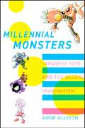 Millennial Monsters Japanese Toys And the Global Imagination