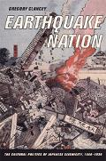 Earthquake Nation The Cultural Politics of Japanese Seismicity, 1868-1930
