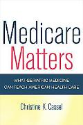 Medicare Matters What Geriatric Medicine Can Teach American Health Care