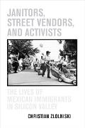 Janitors, Street Vendors, And Activists The Lives Of Mexican Immigrants In Silicon Valley