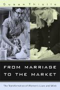 From Marriage to the Market The Transformation of Women's Lives And Work