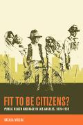 Fit to Be Citizens? Public Health And Race in Los Angeles, 1879-1939