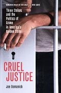 Cruel Justice Three Strikes And the Politics of Crime in America's Golden State