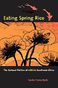 Eating Spring Rice The Cultural Politics of AIDS in Southwest China