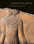 Forgotten Empire The World of Ancient Persia