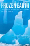 Frozen Earth The Once And Future Story of Ice Ages
