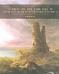 Painting the Dark Side Art And the Gothic Imagination in Nineteenth-century America