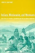 Indians, Missionaries, And Merchants The Legacy of Colonial Encounters on the California Fro...