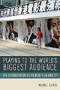 Playing to the World's Biggest Audience The Globalization of Chinese Film and TV