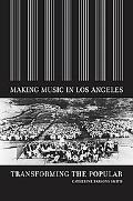 Making Music in Los Angeles Transforming the Popular
