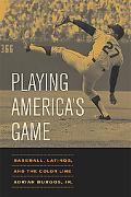 Playing America's Game Baseball, Latinos, and the Color Line
