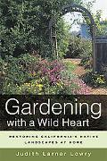Gardening With a Wild Heart Restoring California's Native Landscapes at Home