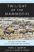 Twilight of the Mammoths Ice Age Extinctions and the Rewilding of America