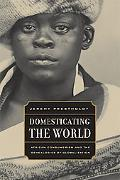 Domesticating the World African Consumerism and the Genealogies of Globalization