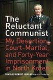 The Reluctant Communist: My Desertion, Court-Martial, and Forty-Year Imprisonment in North K...