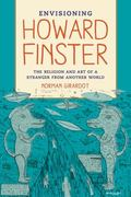 Envisioning Howard Finster : The Religion and Art of a Stranger from Another World