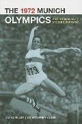 The 1972 Munich Olympics and the Making of Modern Germany (Weimar and Now: German Cultural C...