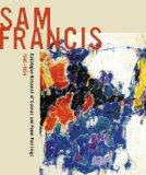 Sam Francis: Catalogue Raisonn of Canvas and Panel Paintings, 1946-1994: Edited by Debra Bur...