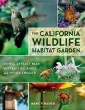 The California Wildlife Habitat Garden: How to Attract Bees, Butterflies, Birds, and Other A...