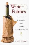 Wine Politics : How Governments, Environmentalists, Mobsters, and Critics Influence the Wine...