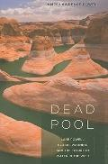 Dead Pool : Lake Powell, Global Warming, and the Future of Water in the West