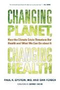 Changing Planet, Changing Health : How the Climate Crisis Threatens Our Health and What We C...