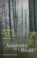 Anatomy of a Beast : Obsession and Myth on the Trail of Bigfoot