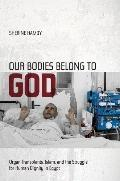 Our Bodies Belong to God : Organ Transplants, Islam, and the Struggle for Human Dignity in Egypt