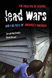 Lead Wars: The Politics of Science and the Fate of America's Children (California/Milbank Bo...