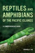 Reptiles and Amphibians of the Pacific Islands : A Comprehensive Guide