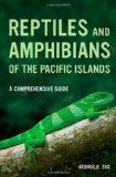 Reptiles and Amphibians of the Pacific Islands: A Comprehensive Guide