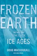 Frozen Earth : The Once and Future Story of Ice Ages
