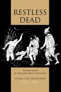 Restless Dead : Encounters Between the Living and the Dead in Ancient Greece