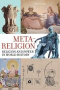Meta-Religion : Religion and Power in World History