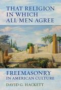That Religion in Which All Men Agree : Freemasonry in American Culture