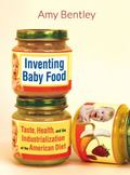 Inventing Baby Food : Taste, Health, and the Transformation of the American Diet