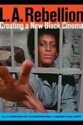 L. A. Rebellion : Creating a New Black Cinema