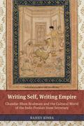 Writing Self, Writing Empire : Chandar Bhan Brahman and the Cultural World of the Indo-Persi...