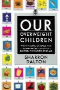 Our Overweight Children : What Parents, Schools, and Communities Can Do to Control the Fatne...