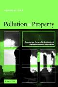 Pollution and Property Comparing Ownership Institutions for Environmental Protection