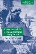 Palestrina and the German Romantic Imagination : Interpreting Historicism in Nineteenth-Cent...