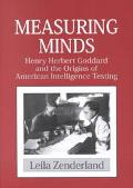 Measuring Minds Henry Herbert Goddard and the Origins of American Intelligence Testing