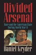 Divided Arsenal Race and the American State During World War II
